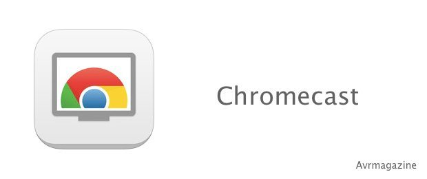 chromecast-avrmagazine